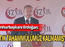 """Son dakika! Cumhurbaşkanı Erdoğan: """"Artık tahammülümüz kalmamıştır"""""""