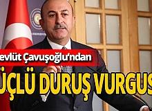 Dışişleri Bakanı Çavuşoğlu'ndan güçlü duruş vurgusu