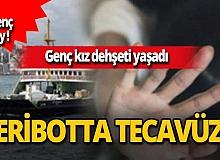 İstanbul'da feribotta muavin engelli kıza tecavüz etti