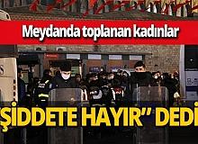 İstanbul'da kadınlar 'Kadına karşı şiddete hayır' mesajı vermek için toplandı