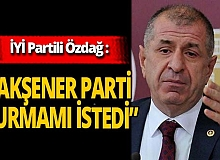 "İYİ Parti İstanbul Milletvekili Ümit Özdağ: ""Akşener parti kurmamı istedi"""