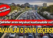 Şehirler arası seyahat kısıtlaması mı geliyor? Prof. Dr. Mustafa Necmi İlhan açıkladı!