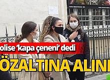 Polise 'kapa çeneni' diyen turist gözaltına alındı