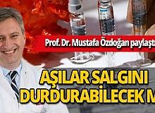 """Prof. Dr. Mustafa Özdoğan paylaştı: """"Aşılar salgını durdurabilecek mi?"""""""