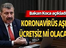 Sağlık Bakanı Fahrettin Koca açıkladı! Koronavirüs aşısı ücretsiz mi olacak?