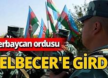 Son dakika! Azerbaycan ordusu Kelbecer'e girdi