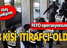 Son dakika! FETÖ Operasyonunda sıcak gelişme: 48 kişi itirafçı oldu