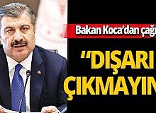 """Son dakika... Sağlık Bakanı Fahrettin Koca'dan çağrı: """"Dışarı çıkmayın"""""""