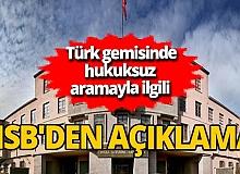 Son dakika! Türk gemisinde hukuksuz aramayla ilgili MSB'den açıklama
