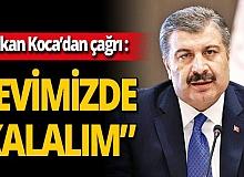 """Son dakika...Sağlık Bakanı Fahrettin Koca: """"Evimizde kalalım"""""""