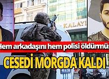 Antalya'da Aykut'u Öldürüp, Kahramanmaraş'ta polis memurunu şehit eden katilin cesedi morgda kaldı