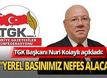 """TGK Başkanı Nuri Kolaylı, """"BİK tarife artışıyla yerel basınımız nefes alacak"""""""