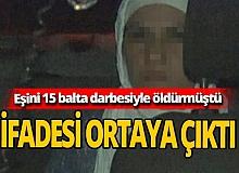 Uyurken eşini 15 balta darbesiyle öldüren kadın: Çocuklarıma...