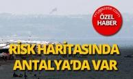 Risk haritasında Antalya'da var