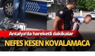 Antalya'da nefes kesen kovalamaca