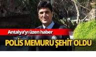 Antalya'da polis memuru şehit oldu