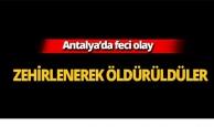 Antalya'da zehirlenerek öldürüldüler