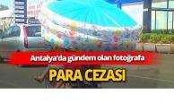 Antalya'daki tehlikeli yolculuğa para cezası