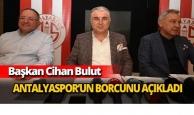 Başkan Bulut Antalyaspor'un borcunu açıkladı