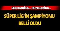Süper Lig'in şampiyonu belli oldu