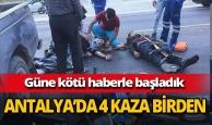 Antalya'da 4 kaza birden