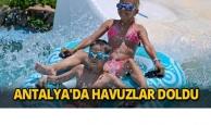 Antalya'da havuzlar doldu
