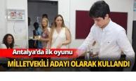 Antalya'da ilk oyunu milletvekili adayı olarak kullandı