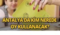 Antalya'da kim nerede oy kullanacak?