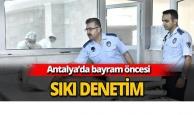 Antalya'da sıkı denetim