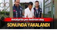 Antalya'da sonunda yakalandı