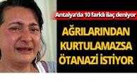 Antalyalı turizmci ağrıları dinmezse ötanazi olmak istiyor