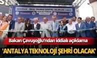 Bakan Çavuşoğlu: 'Antalya teknoloji şehri olacak'