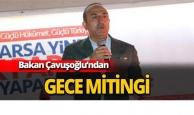 Bakan Çavuşoğlu'ndan gece mitingi