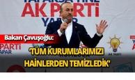 Bakan Çavuşoğlu: 'Tüm kurumlarımızı hainlerden temizledik'