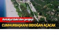 Dev projeyi Cumhurbaşkanı Erdoğan açacak