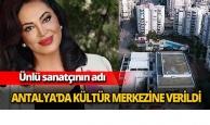 Türkan Şoray'ın adı Antalya'da kültür merkezine verildi