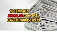 18 Temmuz 2018 Antalya'nın yerel gazete manşetleri