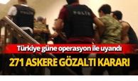 271 askere gözaltı kararı