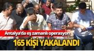 Antalya'da 165 kişi gözaltına alındı