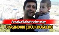 Antalya'da 3 yaşındaki çocuk boğuldu