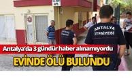 Antalya'da evinde ölü bulundu