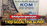 Antalya'da operasyon: 1 kişi gözaltında