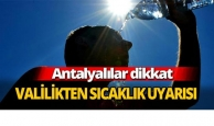 Antalya Valiliği'nden sıcaklık uyarısı