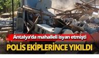 Polis ekiplerince yıkıldı