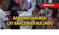Antalya'da evlat vahşeti:  'Babamı öldürmüşler benim üzerime yıkacaklar'