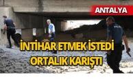 """Antalya'da """"İntihar edeceğim"""" dedi, ortalık ayağa kalktı"""