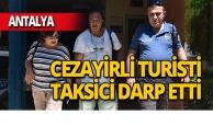 Antalya'da taksici müşterisini darp etti