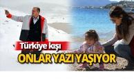 Türkiye kışı, onlar yazı yaşıyor