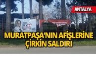 Muratpaşa Belediyesi'nin afişleri yırtıldı!