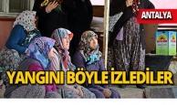 Antalya'da alev alev yandı, böyle izlediler!
